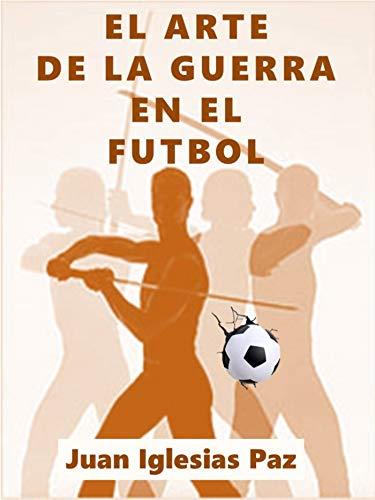 El Arte de la Guerra en el Fútbol por JUAN IGLESIAS PAZ