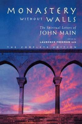 [(Monastery Without Walls : The Spiritual Letters of John Main)] [Edited by Laurence Freeman] published on (June, 2014)