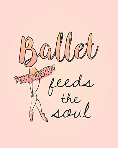 Ballet Feeds The Soul: Life Planner 8 x 10 Dot Grid Notebook, 160 Pages - Journal for Dancers - Daily, Weekly, Monthly Personal Planner por Dance Thoughts