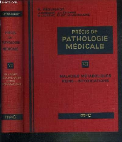 PRECIS DE PATHOLOGIE MEDICALE - TOME VII. MALADIES METABOLIQUES - MALADIES DES REIMS - INTOXICATIONS ET ACCIDENTS THERAPEUTIQUES - MALADIES CAUSEES PAR LES AGENTS PHYSIQUES