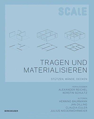 Tragen und Materialisieren / Scale - Tragen und Materialisieren: Stützen, Wände, Decken (Bau Tragen)