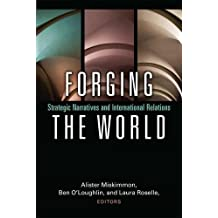 Forging the World: Strategic Narratives and International Relations
