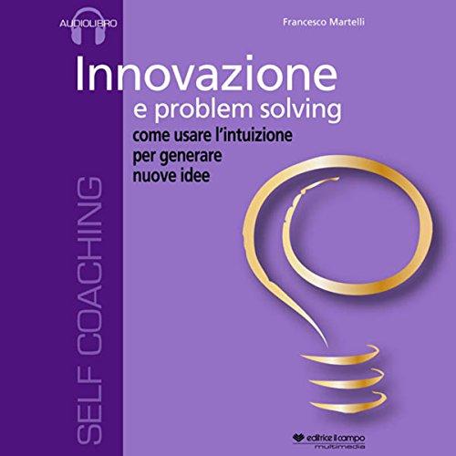 Innovazione e problem solving, come usare l'intuizione per generare nuove idee  Audiolibri
