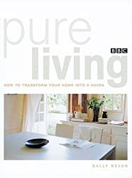Pure Living: How to Transform Your Home Into a Haven by Sally Bevan (2005-01-01)