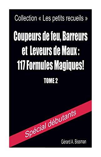 Coupeurs de feu, barreurs et leveurs de maux : 117 formules magiques! par Gérard A. Bissman