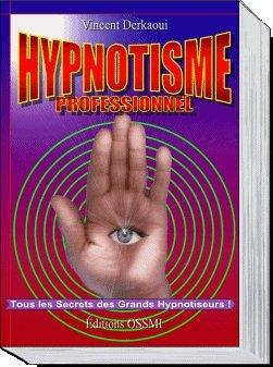 Hypnotisme professionnel : Tous les secrets des grands hypnotiseurs par Vincent Derkaoui
