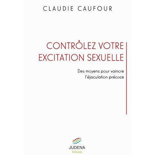 Contrôlez votre excitation sexuelle - Des moyens pour vaincre les troubles de l'éjaculation