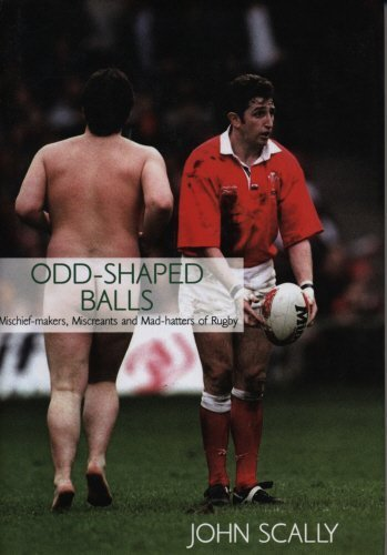 Odd-Shaped Balls: Mischief-Makers, Miscreants and Mad-Hatters of Rugby by Scally, John (2004) Hardcover par John Scally