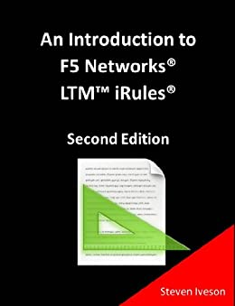 An Introduction to F5 Networks LTM iRules (All Things F5 Networks, BIG-IP, TMOS and LTM v11) (English Edition) par [Iveson, Steven]