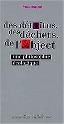 DES DETRITUS, DES DECHETS, DE L'ABJECT. : Une philosophie écologique