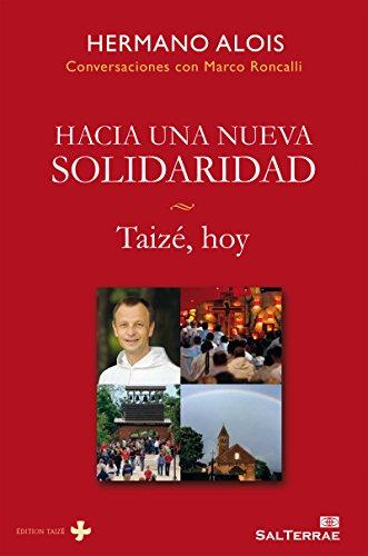 HACIA UNA NUEVA SOLIDARIDAD. Taizé, hoy (Servidores y Testigos nº 152) por HERMANO ALOIS