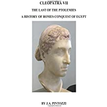 CLEOPATRA VII THE LAST of the PTOLEMIES  The History Of Romes Conquest of Egypt