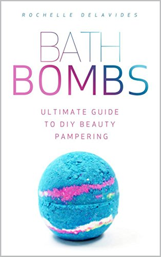 Bath Bombs: Ultimate Guide to DIY Beauty Pampering (English Edition) (Lush Bath Bomb)