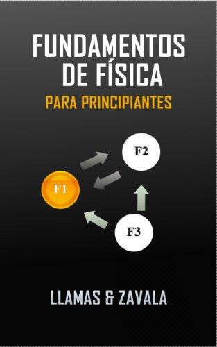 Fundamentos de física para principiantes de [López, Raúl Antonio Zavala, Roberto Llamas Avalos