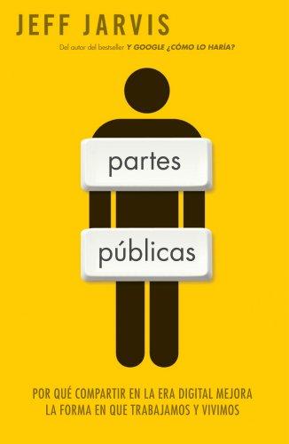 Partes públicas: Por qué compartir en la era digital mejora nuestra manera de trabajar y vivir (Sin colección)