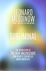 Subliminal: The Revolution of the New Unconscious and What it Teaches Us About Ourselves by Leonard Mlodinow (2012-05-10)