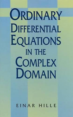 Ordinary Differential Equations in the Complex Domain (Dover Books on Mathematics)