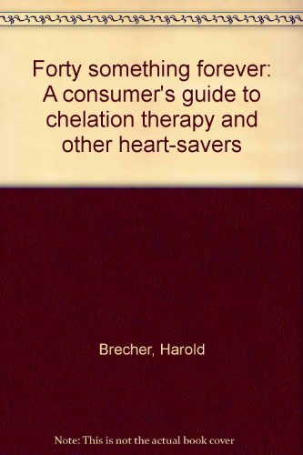 Forty something forever: A consumer's guide to chelation therapy and other heart-savers