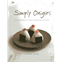 Simply Onigiri: Fun and Creative Recipes for Japanese Rice Balls