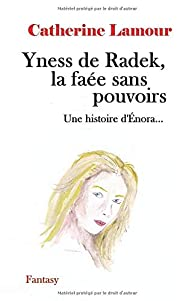 Yness de Radek, la faée sans pouvoirs par Catherine Lamour (II)