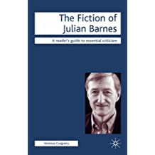 The Fiction of Julian Barnes (Readers' Guides to Essential Criticism)