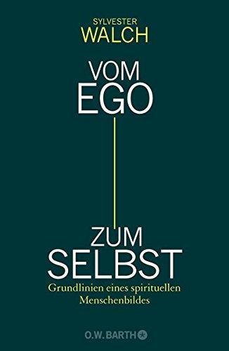 Vom Ego zum Selbst: Grundlinien eines spirituellen Menschenbildes