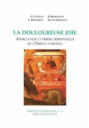 La douloureuse joie : Aperçus sur la prière personnelle de l'Orient chrétien