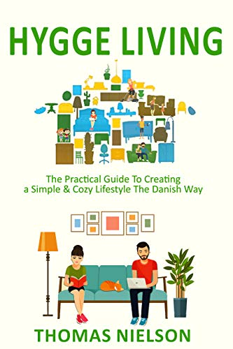 Hygge Living: The Practical Guide To Creating a Simple & Cozy ...