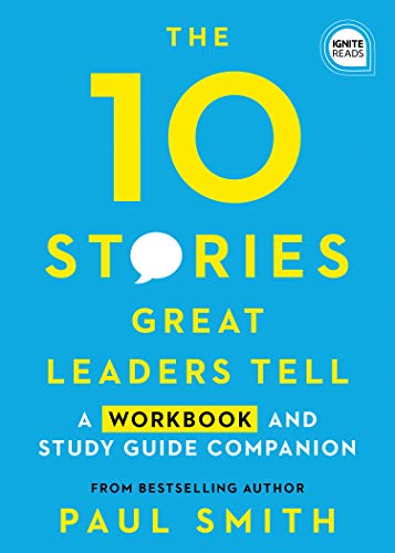 The 10 Stories Great Leaders Tell: A Workbook and Study Guide Companion (Ignite Reads)