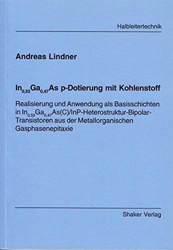 In0,53Ga0,47As p-Dotierung mit Kohlenstoff - Realisierung und Anwendung als Basisschichten in In0,53Ga0,47As(C)/InP-Heterostruktur-Bipolar-Transistoren aus der Metallorganischen Gasphasenepitaxie