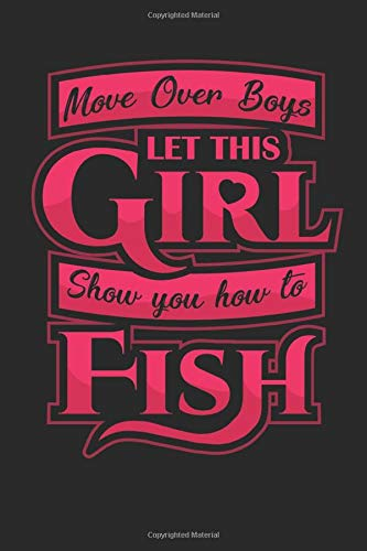 Move Over Boys Let This Girl Show You How To Fish: 120 pages of lined notebook for fisherman paperback,fishing lover and hobby angler journal for men and women - Bait Net Fish