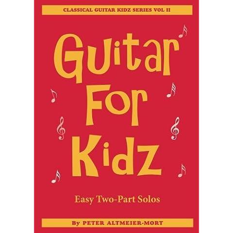Guitar For Kidz - Easy Two-Part Solos: Classical Guitar Kidz Series Vol 2: Volume 2 - Guitar Method Vol