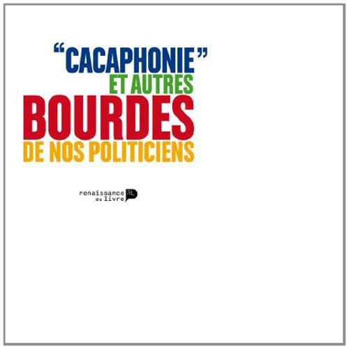 Cacaphonie et Autres Bourdes de Nos Politiciens par Wilquin Dany