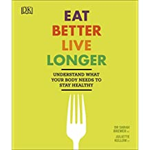Eat Better, Live Longer: Understand What Your Body Needs to Stay Healthy