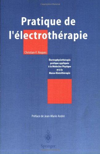 Pratique de l'électrothérapie : Electrophysiothérapie pratique appliquée à la Médecine Physique et à la Masso-Kinésithérapie