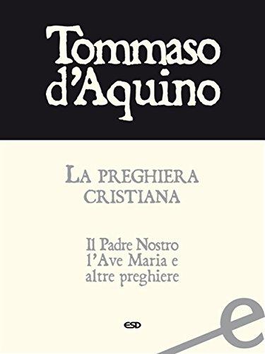 Preghiera cristiana: Il Padre Nostro, l'Ave Maria e altre preghiere di Tommaso d'Aquino