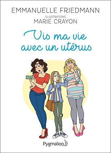 Vis ma vie avec un utérus par  Emmanuelle Friedmann, Marie Crayon