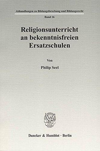 Religionsunterricht an bekenntnisfreien Ersatzschulen. (Abhandlungen zu Bildungsforschung und Bildungsrecht)