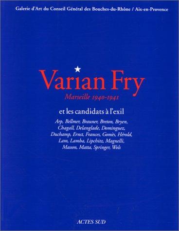 Varian Fry et les candidats à l'exil : Marseille, 1940-1941 : Arp, Bellmer, Brauner, Breton, Bryen, Chagall,...
