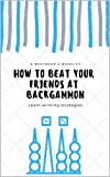 How to Beat Your Friends at Backgammon (English Edition)