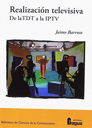 Realización televisiva. De la TDT a la IPTV (Biblioteca de Ciencias de la Comunicacion) por Jaime BARROSO GARCIA