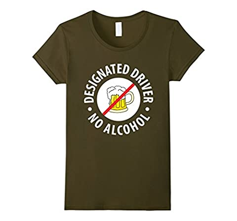 Women's Designated Driver No Alcohol Don't Drink and Drive T-Shirt XL Olive