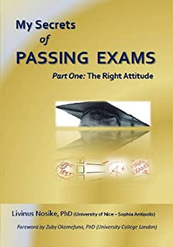 My Secrets of Passing Exams Part One - The right Attitude (English Edition) par [Nosike, Livinus]