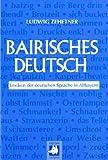 Bairisches Deutsch. Lexikon der deutschen Sprache in Altbayern - Ludwig Zehetner