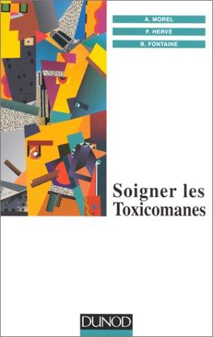 Soigner les toxicomanes par François Hervé, Alain Morel, Bernard Fontaine