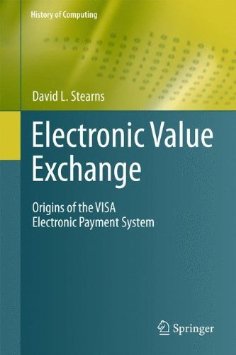 Electronic Value Exchange: Origins of the VISA Electronic Payment System (History of Computing) (Processing Credit Computer Card)