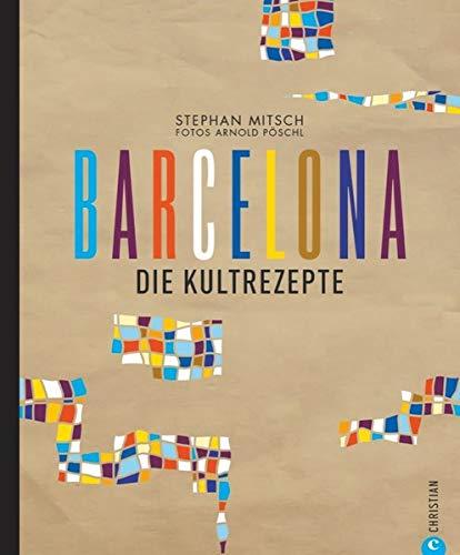 Barcelona: Die Kultrezepte (Kochen Spanisch)