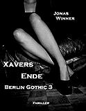 Berlin Gothic 3: Xavers Ende (Thriller) (German Edition)