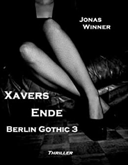 Berlin Gothic 3: Xavers Ende (Thriller) (German Edition) par [Winner, Jonas]