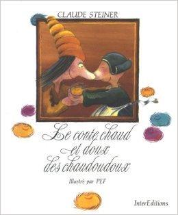Le Conte Chaud Et Doux Des Chaudoudoux De Claude Steiner,Pef  16 Octobre 2002